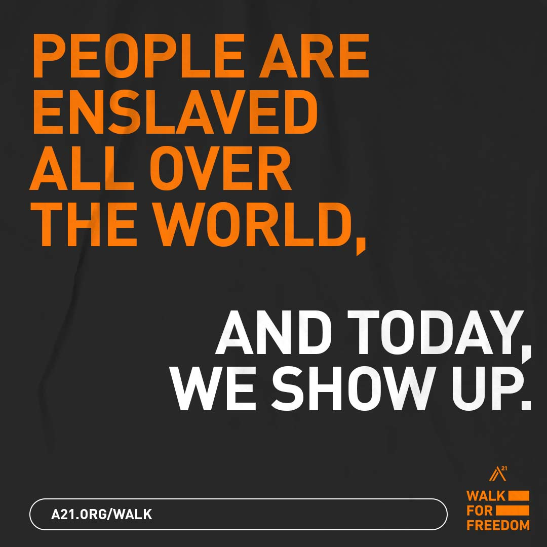 People are enslaved all over the world, and today we show up.