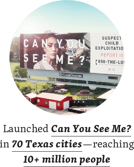 Launched Can You See Me? in 70 cities in Texas–reaching 10+ million people