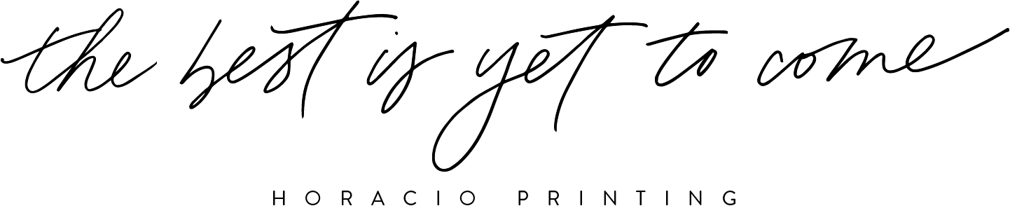The Best is Yet to Come - horacio printing logo