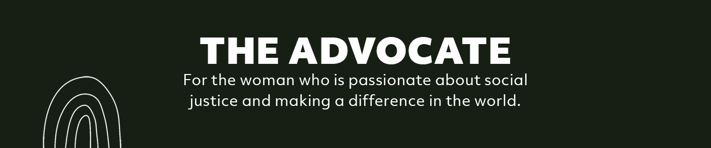 The Advocate: For the woman who is passionate about social justice and making a difference in the world.